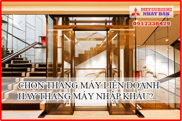 chọn lắp thang máy liên doanh hay thang máy nhập khẩu